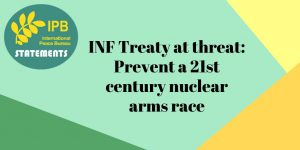IPB Statement – INF Treaty at threat: Prevent a 21st century nuclear arms race