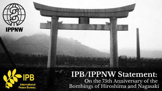IPB/IPPNW Statement on the 75th Anniversary of the Bombings of Hiroshima and Nagasaki