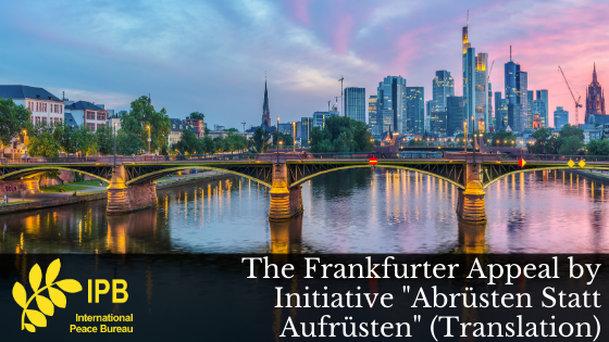 The Frankfurter Appeal by Initiative Abrüsten Statt Aufrüsten (Translation)